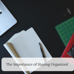 The Importance of Staying Organized
