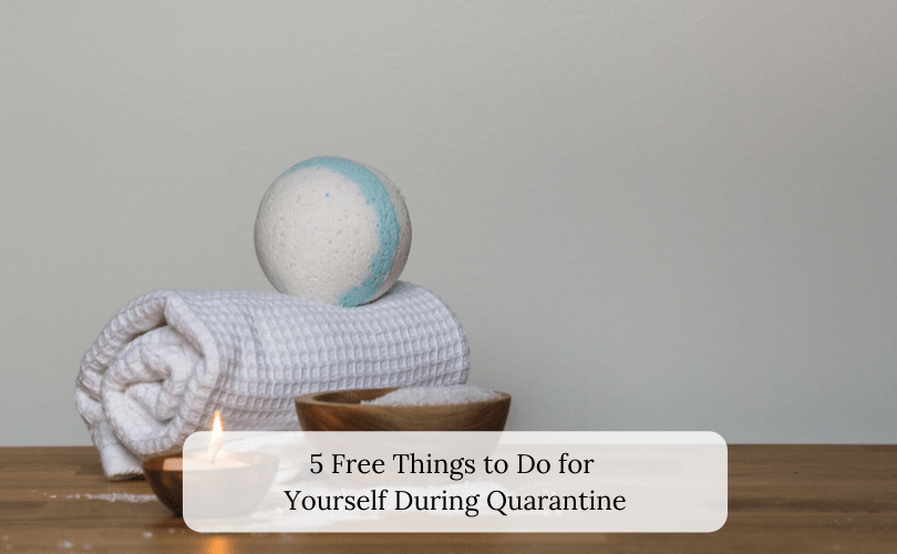 5 Free Things to Do for Yourself During Quarantine
