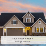 Your House Needs a Savings Account