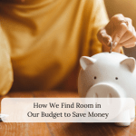 How We Find Room in Our Budget to Save Money