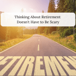 Thinking About Retirement Doesn't Have to Be Scary